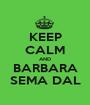 KEEP CALM AND BARBARA SEMA DAL - Personalised Poster A1 size