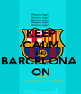 KEEP CALM AND BARCELONA  ON - Personalised Poster A1 size