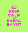 KEEP CALM AND BARRA BAYUT - Personalised Poster A1 size