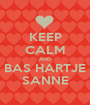 KEEP CALM AND BAS HARTJE SANNE - Personalised Poster A1 size