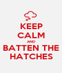 KEEP CALM AND BATTEN THE HATCHES - Personalised Poster A1 size