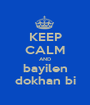 KEEP CALM AND bayilen dokhan bi - Personalised Poster A1 size
