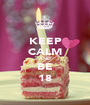 KEEP CALM AND BE 18 - Personalised Poster A1 size