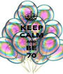KEEP CALM AND BE 70 - Personalised Poster A1 size