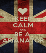 KEEP CALM AND BE A  ARIANATOR - Personalised Poster A1 size