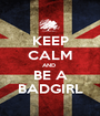 KEEP CALM AND  BE A BADGIRL - Personalised Poster A1 size