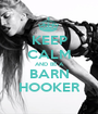 KEEP CALM AND BE A BARN HOOKER - Personalised Poster A1 size