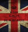 KEEP CALM AND BE A BEACH  - Personalised Poster A1 size