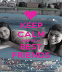 KEEP CALM AND BE A  BEST FRIENDS - Personalised Poster A1 size