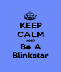 KEEP CALM AND Be A Blinkstar - Personalised Poster A1 size