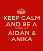 KEEP CALM AND BE A BO$$ LIKE AIDAN & ANIKA - Personalised Poster A1 size