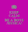 KEEP CALM AND BE A BOSS  JESSICA! - Personalised Poster A1 size