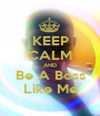 KEEP CALM AND Be A Boss Like Me - Personalised Poster A1 size