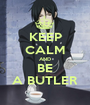 KEEP CALM AND BE A BUTLER - Personalised Poster A1 size