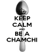 KEEP CALM AND BE A CHAMCHI - Personalised Poster A1 size