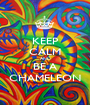 KEEP CALM AND BE A CHAMELEON - Personalised Poster A1 size