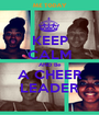 KEEP CALM AND Be A CHEER LEADER - Personalised Poster A1 size