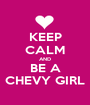 KEEP CALM AND BE A CHEVY GIRL - Personalised Poster A1 size