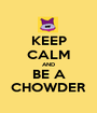 KEEP CALM AND BE A CHOWDER - Personalised Poster A1 size