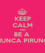KEEP CALM AND BE A  CHUNCA PIRUNCA - Personalised Poster A1 size