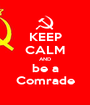 KEEP CALM AND be a Comrade - Personalised Poster A1 size