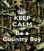 KEEP CALM AND Be a Country Boy - Personalised Poster A1 size