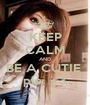 KEEP CALM AND BE A CUTIE  pie  <3 - Personalised Poster A1 size