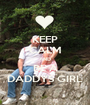 KEEP CALM AND BE A DADDYS GIRL - Personalised Poster A1 size