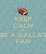 KEEP CALM AND BE A DALLAS FAN - Personalised Poster A1 size