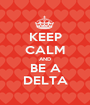 KEEP CALM AND BE A DELTA - Personalised Poster A1 size