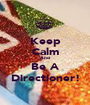 Keep Calm And Be A Directioner! - Personalised Poster A1 size