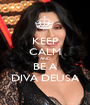 KEEP CALM AND BE A DIVA DEUSA - Personalised Poster A1 size
