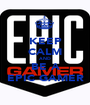 KEEP CALM AND BE A EPIC GAMER - Personalised Poster A1 size