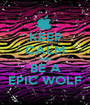 KEEP CALM AND BE A EPIC WOLF - Personalised Poster A1 size