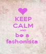 KEEP CALM AND be a  fashonista  - Personalised Poster A1 size