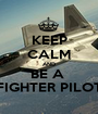 KEEP CALM AND BE A  FIGHTER PILOT - Personalised Poster A1 size