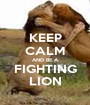 KEEP CALM AND BE A FIGHTING LION - Personalised Poster A1 size