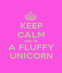 KEEP CALM AND BE A FLUFFY UNICORN - Personalised Poster A1 size