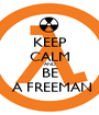 KEEP CALM AND BE  A FREEMAN - Personalised Poster A1 size