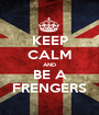 KEEP CALM AND BE A FRENGERS - Personalised Poster A1 size