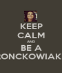 KEEP CALM AND BE A FRONCKOWIAKER - Personalised Poster A1 size