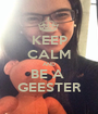 KEEP CALM AND BE A  GEESTER - Personalised Poster A1 size