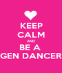KEEP CALM AND BE A  GEN DANCER - Personalised Poster A1 size
