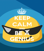 KEEP CALM AND BE A GENIUS - Personalised Poster A1 size