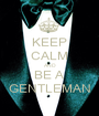 KEEP CALM AND BE A GENTLEMAN - Personalised Poster A1 size
