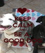 KEEP CALM AND BE A  GOOD DOG - Personalised Poster A1 size