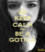 KEEP CALM AND BE A GOTICA - Personalised Poster A1 size