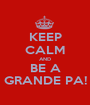 KEEP CALM AND BE A GRANDE PA! - Personalised Poster A1 size