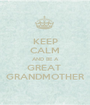 KEEP CALM AND BE A GREAT  GRANDMOTHER - Personalised Poster A1 size