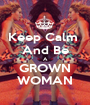 Keep Calm  And Be A GROWN WOMAN - Personalised Poster A1 size